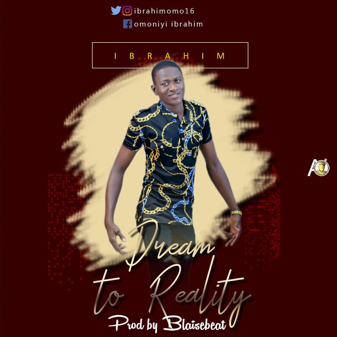 IMG-20171130-WA0005 Music: Ibrahim - Dream to Reality (Prod. BlaiseBeatz) Music
