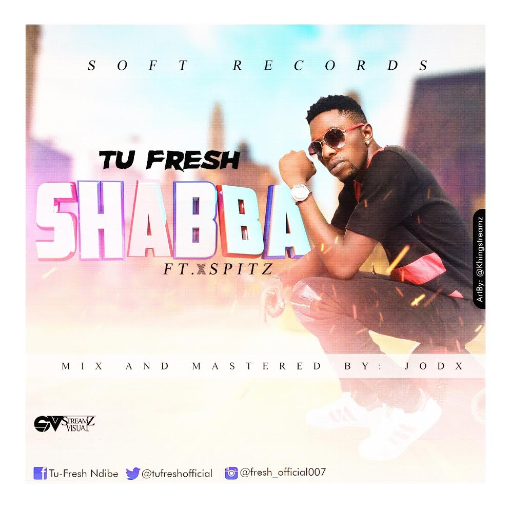 Tu-Fresh-–-Shabba-ft-X-Spitz Music: Tu Fresh – Shabba ft X Spitz Music