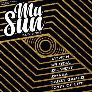 Music: Jaywon ft Idowest, Mr. Real, Ichaba, Toyin of Life & Gabzy – Masun (Stay Woke)