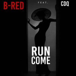 B-Red – Run Come ft. CDQ