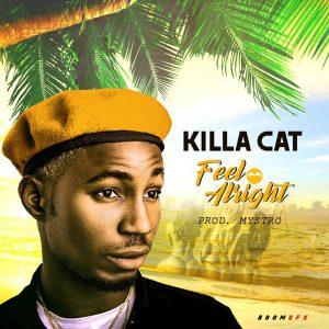 Killa Cat - Feel Alright (Prod. By Mystro)