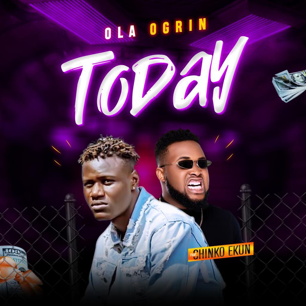 Ola Ogrin ft. Chinko Ekun – Today Nah Today