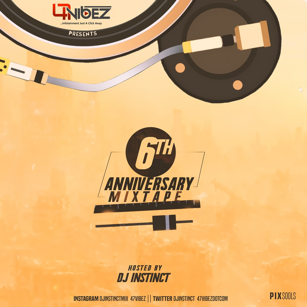 MIXTAPE: 47vibez ft. Dj Instinct – 47vibez 6th Anniversary Mixtape