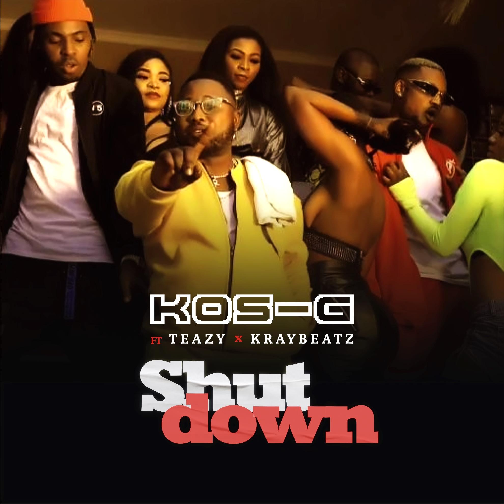 Kos-G ft. Teazy & Kraybeatz - Shut Down