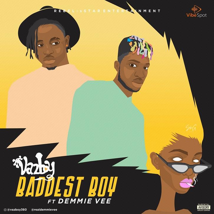 Vazboy - Baddest Boy ft. Demmie Vee